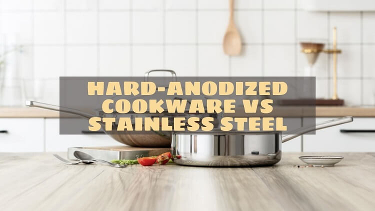 Hard-Anodized Cookware Vs Stainless Steel